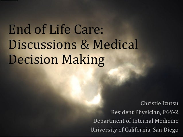End of Life Care:Discussions & MedicalDecision Making                                 Christie Izutsu                    R...