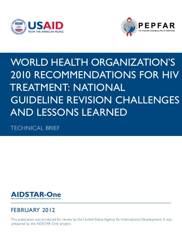 AIDSTAR-One WHO's 2010 Recommendations for HIV Treatment: National Guideline Revision Challenges and Lessons Learned