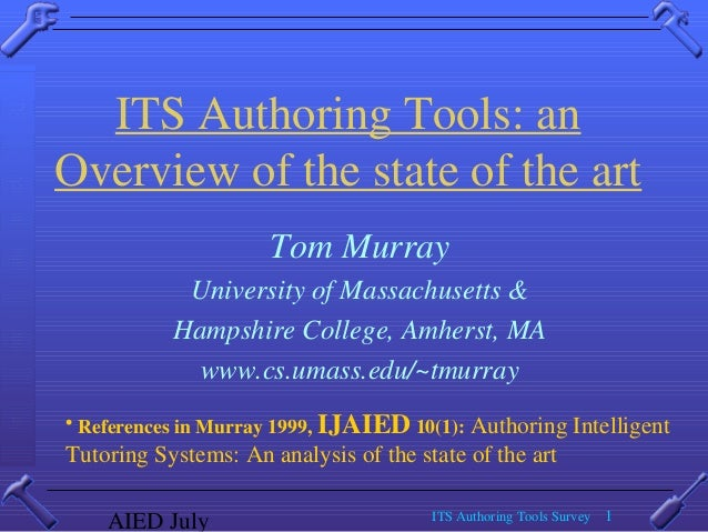 AIED July ITS Authoring Tools Survey 1 ITS Authoring Tools: an Overview of the state of the art Tom Murray University of M...