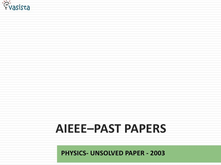 aiEEE–Past papers<br />PHYSICS- UNSOLVED PAPER - 2003<br />