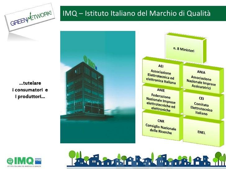 IMQ – Istituto Italiano del Marchio di Qualità    …tutelarei consumatori e  i produttori…