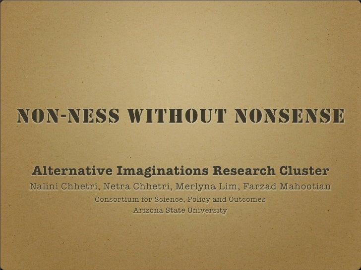 NON-NESS WITHOUT NONSENSE   Alternative Imaginations Research Cluster  Nalini Chhetri, Netra Chhetri, Merlyna Lim, Farzad ...