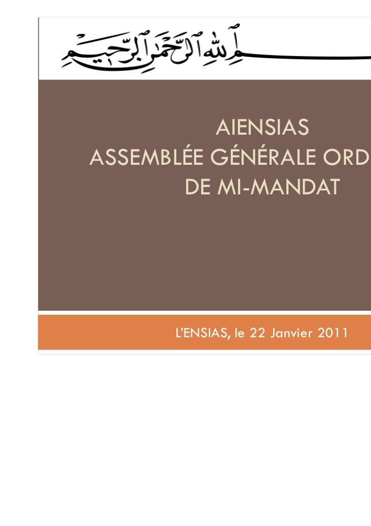 1          AIENSIASASSEMBLÉE GÉNÉRALE ORDINAIRE       DE MI-MANDAT      L'ENSIAS, le 22 Janvier 2011