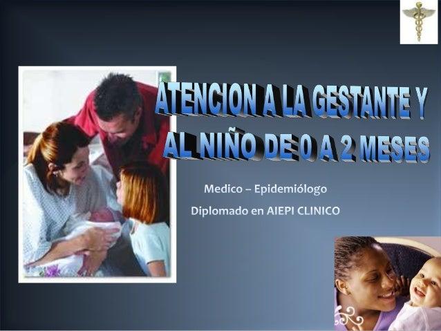 EVALUAR Y CLASIFICAR AL NIÑO DE 0 A 2 MESES PARA TODOS LOS NIÑOS DESDE SU CONCEPCION HASTA LOS 2 MESES DE EDAD  DURANTE EL...