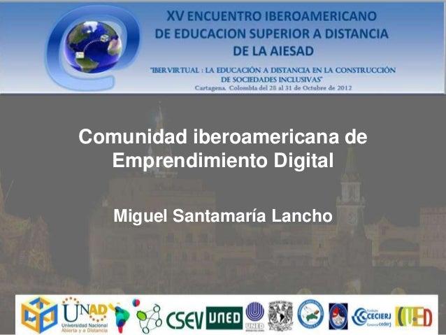 Comunidad iberoamericana de  Emprendimiento Digital   Miguel Santamaría Lancho