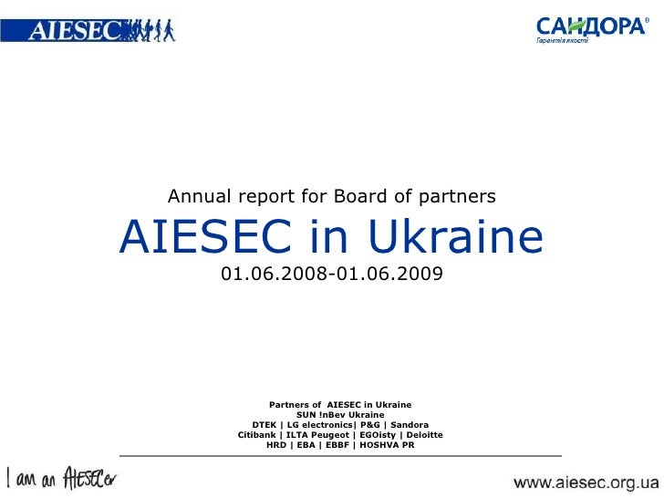 Annual report for Board of partners AIESEC   in Ukraine 01.0 6 . 20 0 8 -01.0 6 .20 09 Partners of  AIESEC   in Ukraine SU...