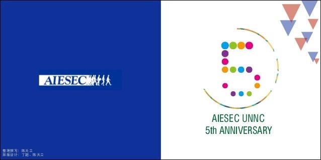 AIESEC UNNC 5th ANNIVERSARY 整理撰写:陈天⽴立  排版设计:丁超、陈天⽴立