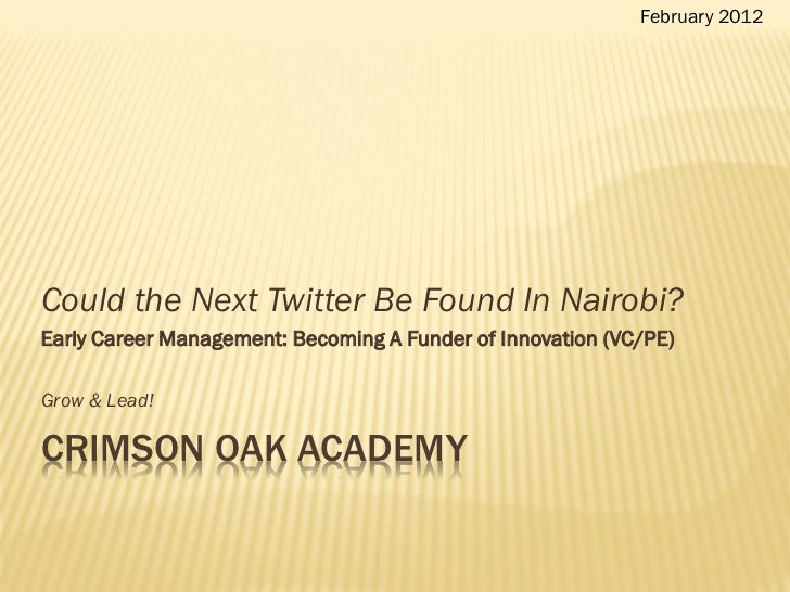 February 2012Could the Next Twitter Be Found In Nairobi?Early Career Management: Becoming A Funder of Innovation (VC/PE)Gr...