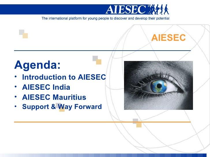 AIESEC  <ul><li>Agenda:   </li></ul><ul><li>Introduction to AIESEC </li></ul><ul><li>AIESEC India  </li></ul><ul><li>AIESE...