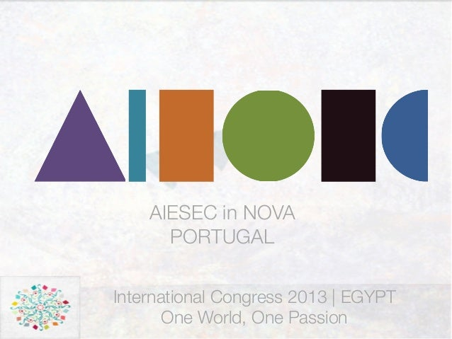 International Congress 2013 | EGYPT One World, One Passion AIESEC in NOVA PORTUGAL