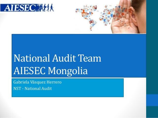 National Audit Team AIESEC Mongolia Gabriela Vásquez Herrero NST - National Audit