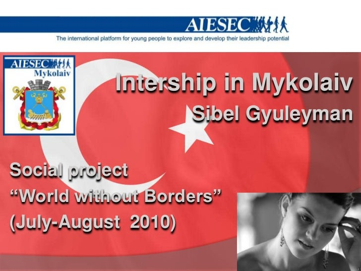 """Intershipin Mykolaiv<br />SibelGyuleyman<br />Social project <br />""""World without Borders""""<br />(July-August  2010)<br />"""