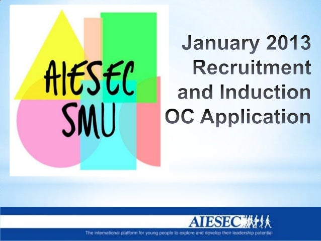 Aiesec smu 1314 jan recruitment and induction oc application information package