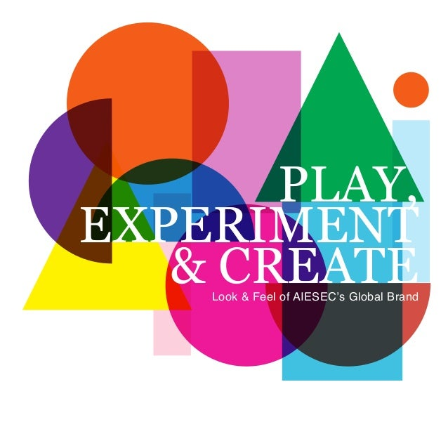 PLAY, EXPERIMENT & CREATELook & Feel of AIESEC's Global Brand