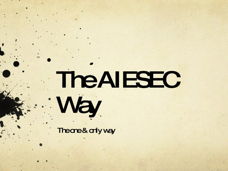The AIESEC Way The one & only way