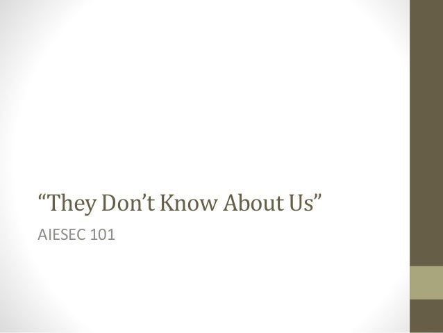"""They Don't Know About Us"" AIESEC 101"