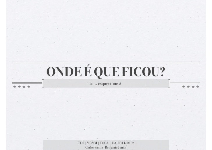 ONDE É QUE FICOU?           ai... esqueci-me :(    TDI | MCMM | DeCA | UA, 2011-2012         Carlos Santos, Benjamin Junior