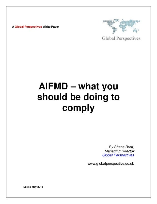 Date 2 May 2013AIFMD – what youshould be doing tocomplyBy Shane Brett,Managing DirectorGlobal Perspectiveswww.globalperspe...