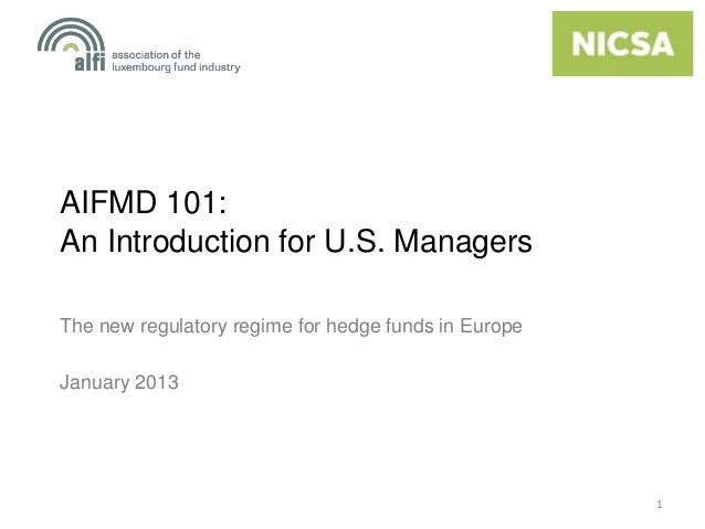 AIFMD 101:An Introduction for U.S. ManagersThe new regulatory regime for hedge funds in EuropeJanuary 2013                ...