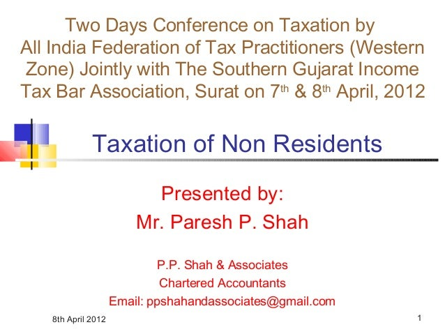 8th April 2012 1 Taxation of Non Residents Presented by: Mr. Paresh P. Shah P.P. Shah & Associates Chartered Accountants E...