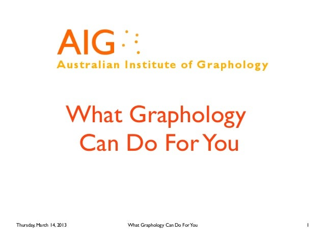 What Graphology                        Can Do For YouThursday, March 14, 2013    What Graphology Can Do For You   1
