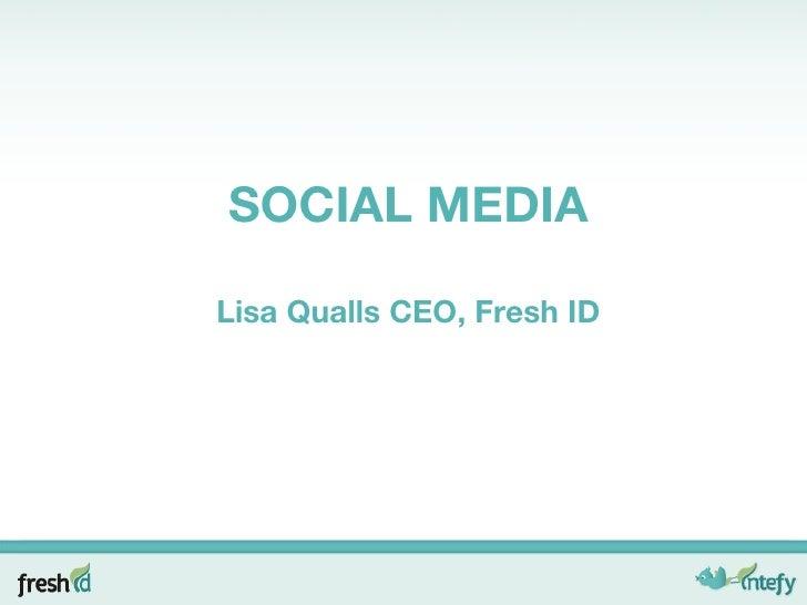 SOCIAL MEDIA Lisa Qualls CEO, Fresh ID