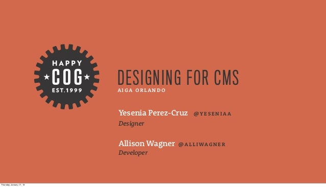 DESIGNING FOR CMS                           AIGA ORLANDO                           Yesenia Perez-Cruz     @YESENIAA       ...