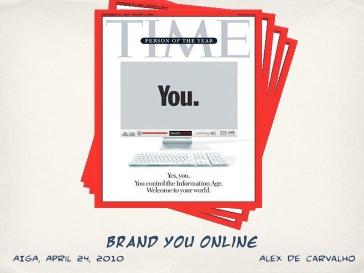Brand You Online AIGA, April 24, 2010              Alex de Carvalho