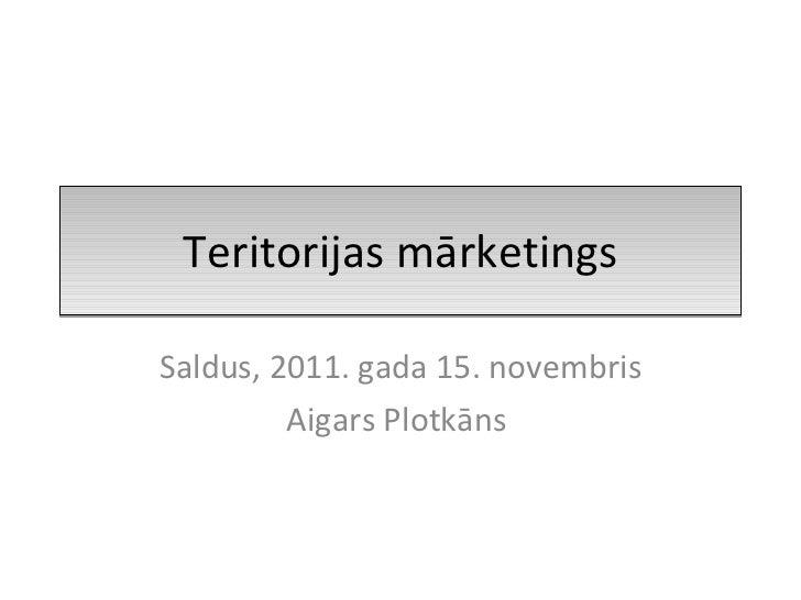 Teritorijas mārketings Saldus, 2011. gada 15. novembris Aigars Plotkāns