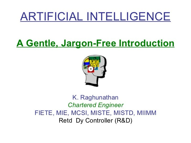 ARTIFICIAL INTELLIGENCE A Gentle, Jargon-Free Introduction K. Raghunathan Chartered Engineer FIETE, MIE, MCSI, MISTE, MIST...