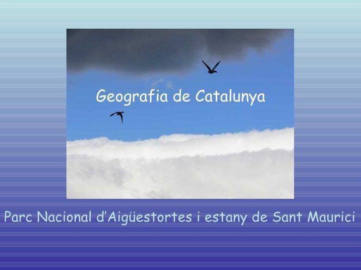 Geografia de Catalunya Parc Nacional d'Aigüestortes i estany de Sant Maurici
