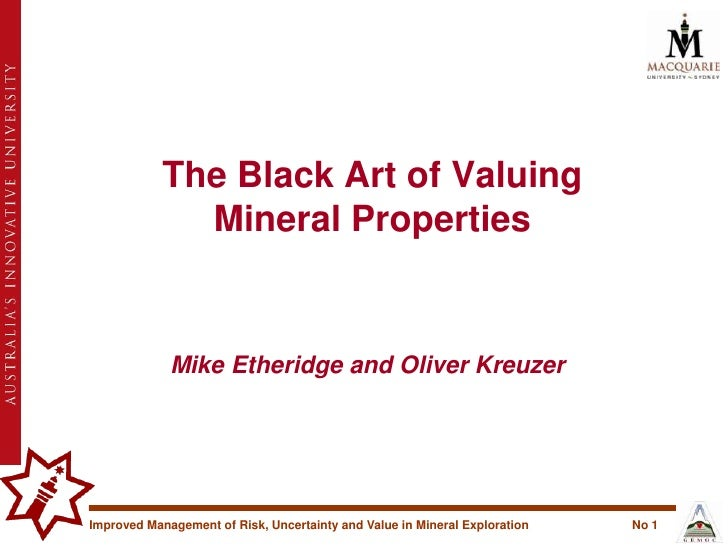 The Black Art of Valuing Mineral Properties<br />Mike Etheridge and Oliver Kreuzer<br />