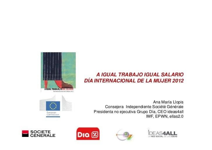 A IGUAL TRABAJO IGUAL SALARIODÍA INTERNACIONAL DE LA MUJER 2012                                   Ana María Llopis        ...