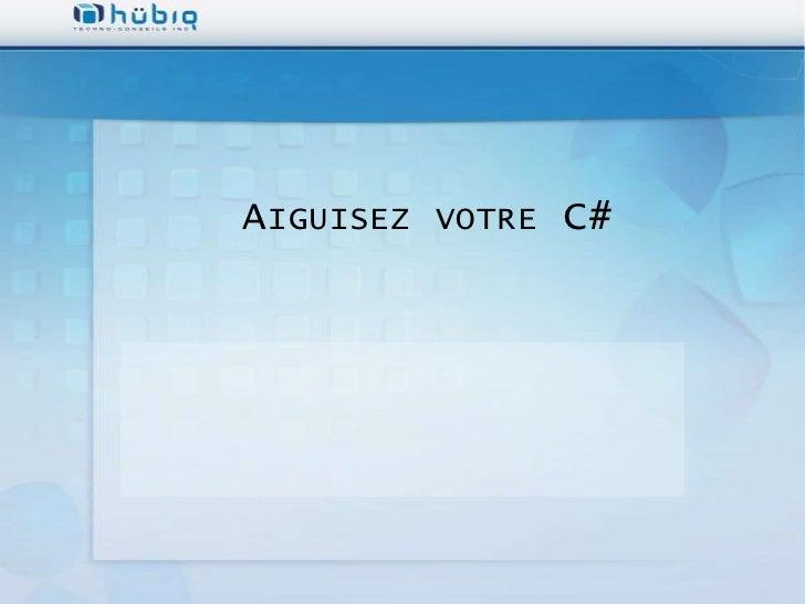 AIGUISEZ VOTRE C#