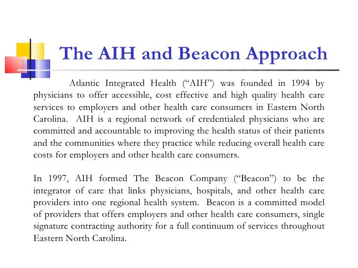 "The AIH and Beacon Approach Atlantic Integrated Health (""AIH"") was founded in 1994 by physicians to offer accessible, cost..."