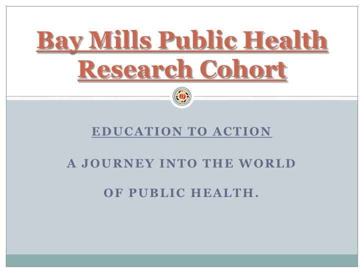 Bay Mills Public Health    Research Cohort      EDUCATION TO ACTION    A JOURNEY INTO THE WORLD       OF PUBLIC HEALTH.