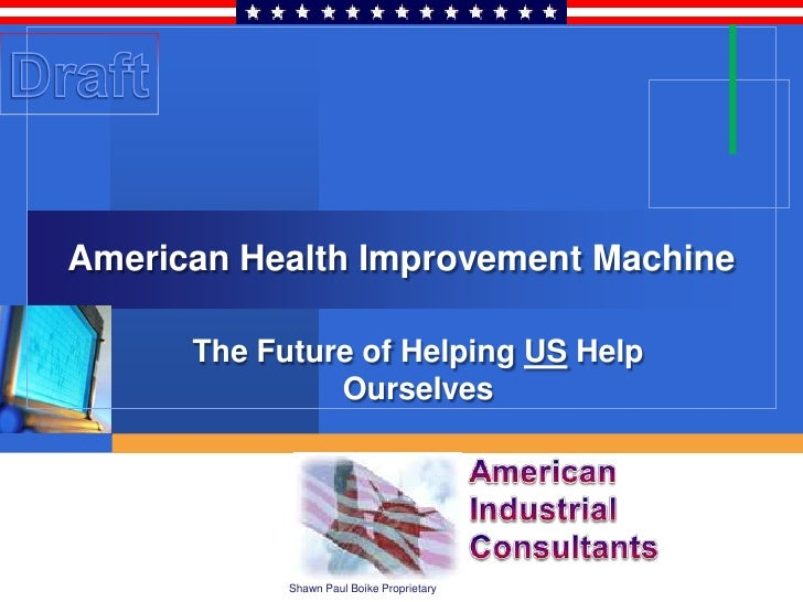 American Health Improvement Machine        The Future of Helping US Help                Ourselves                 Shawn Pa...