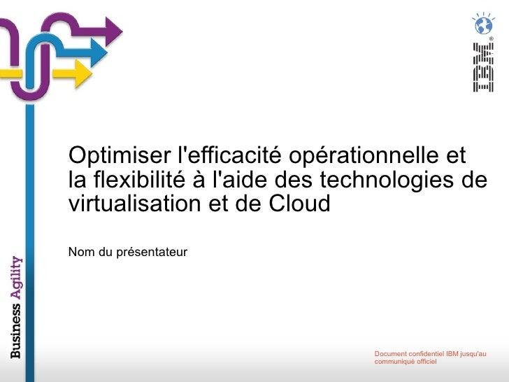 Nom du présentateur Optimiser l'efficacité opérationnelle et la flexibilité à l'aide des technologies de virtualisation et...