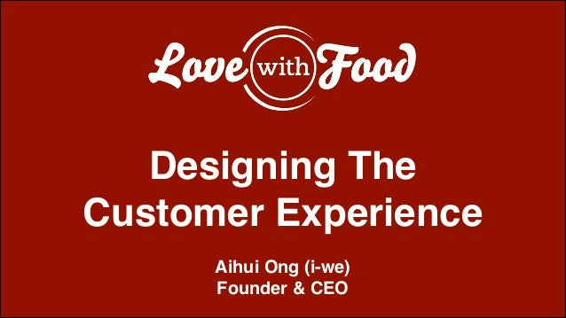 ! ! ! Designing The! Customer Experience! ! Aihui Ong (i-we)! Founder & CEO!