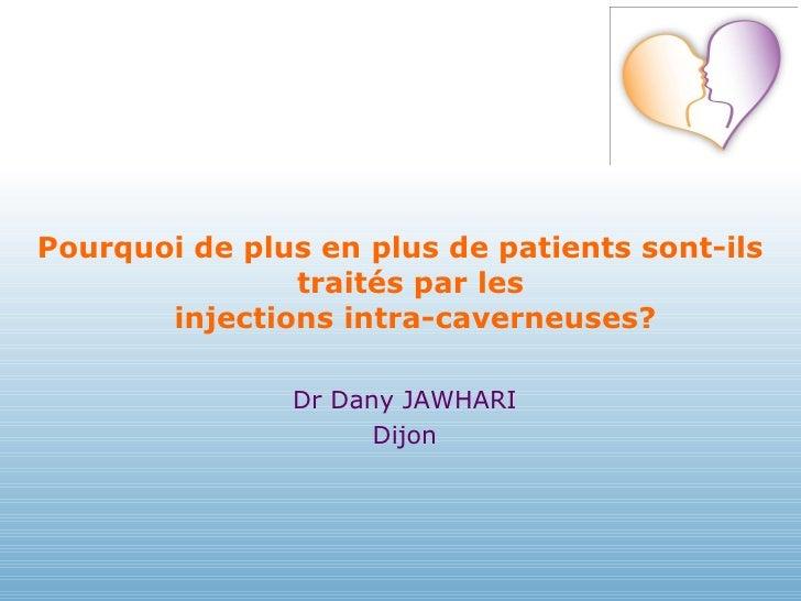 <ul><li>Pourquoi de plus en plus de patients sont-ils traités par les  injections intra-caverneuses? </li></ul><ul><li>Dr ...