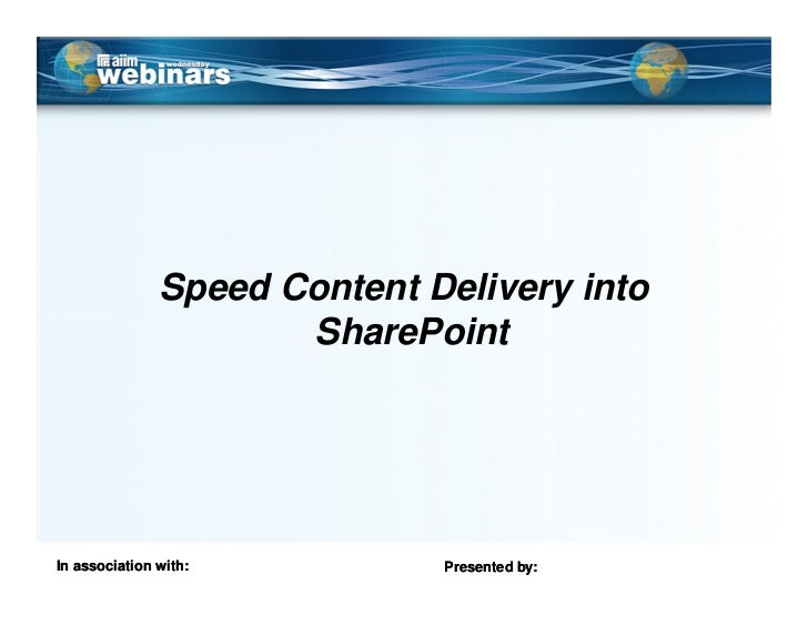 Speed Content Delivery into                       SharePoint     In association with:          Presented by: