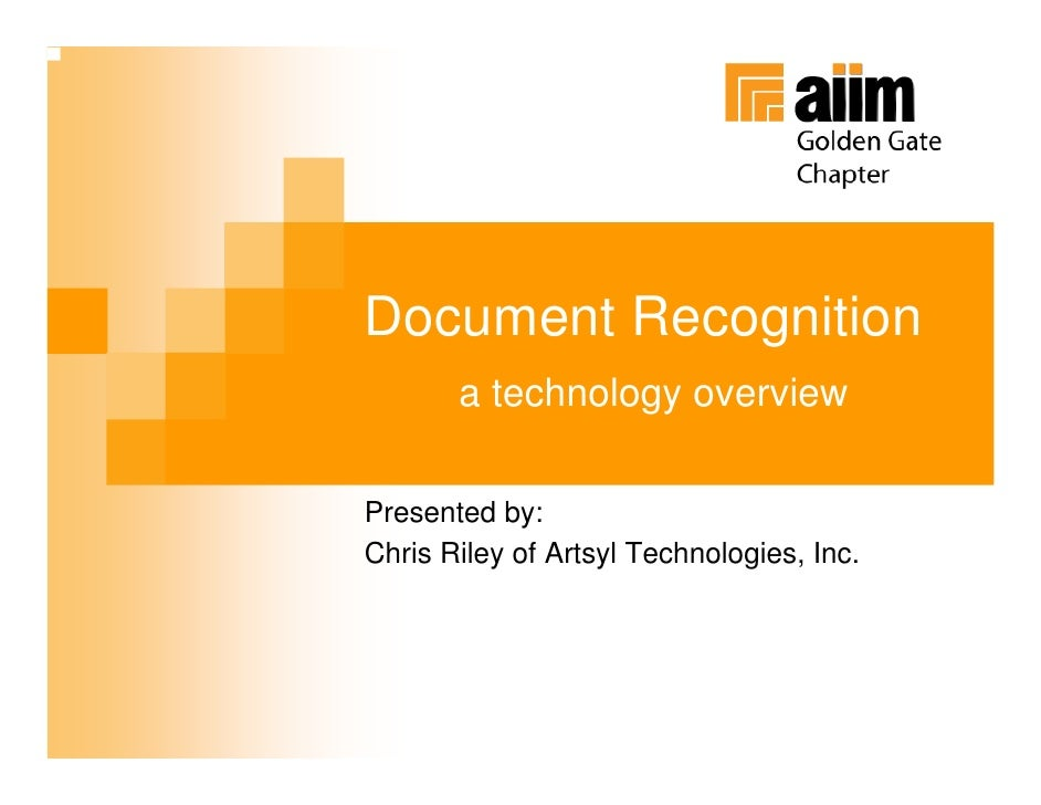 Document Recognition        a technology overview  Presented by: Chris Riley of Artsyl Technologies, Inc.