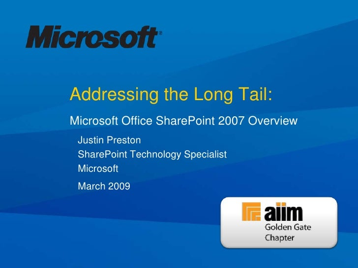 Addressing the Long Tail: Microsoft Office SharePoint 2007 Overview  Justin Preston  SharePoint Technology Specialist  Mic...