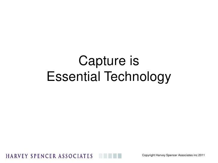Capture is Powerful - Harvey Spencer presentation to AIIM Ottawa Event Oct 27 2011