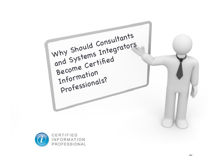 Why Should Consultants and Systems Integrators Become Certified Information Professionals?