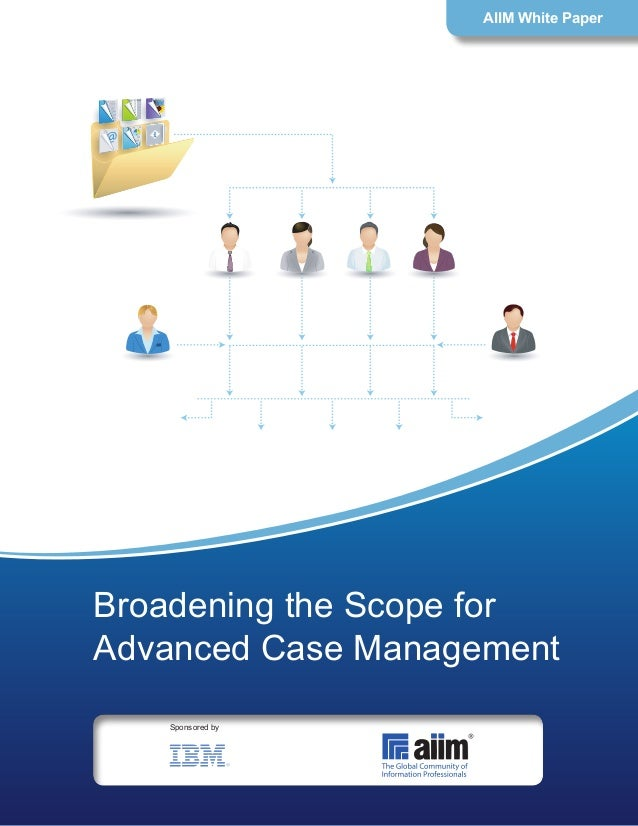 Broadening the Scope for Advanced Case Management AIIM White Paper Sponsored by