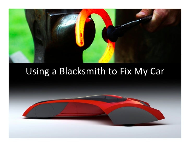 Using	  a	  Blacksmith	  to	  Fix	  My	  Car