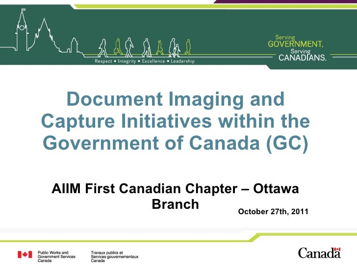 Document Imaging and Capture Initiatives within the Government of Canada (GC) AIIM First Canadian Chapter – Ottawa Branch ...