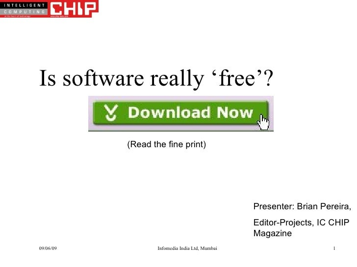 Is software really 'free'? (Read the fine print) Presenter: Brian Pereira,  Editor-Projects, IC CHIP Magazine