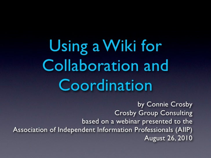Using a Wiki for          Collaboration and            Coordination                                         by Connie Cros...